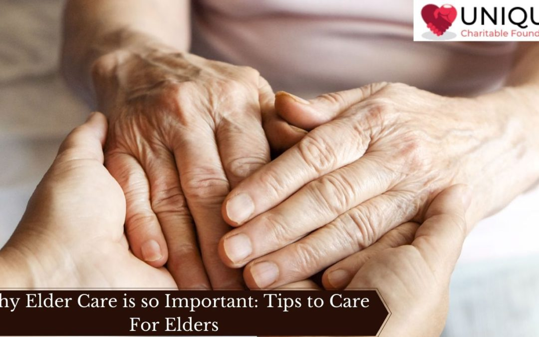 Why Elder Care is so Important: Tips to Care For Elders